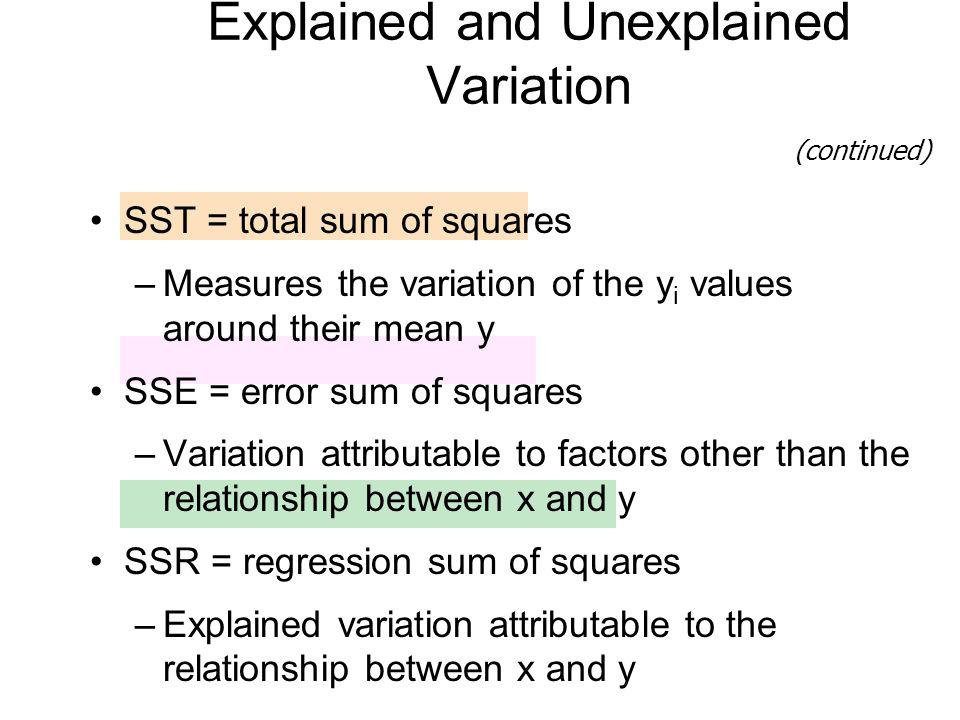 SST = total sum of squares –Measures the variation of the y i values around their mean y SSE = error sum of squares –Variation attributable to factors