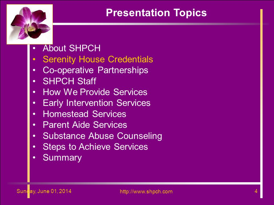 http://www.shpch.com 4Sunday, June 01, 2014 http://www.shpch.com 4Sunday, June 01, 2014 About SHPCH Serenity House Credentials Co-operative Partnerships SHPCH Staff How We Provide Services Early Intervention Services Homestead Services Parent Aide Services Substance Abuse Counseling Steps to Achieve Services Summary Presentation Topics