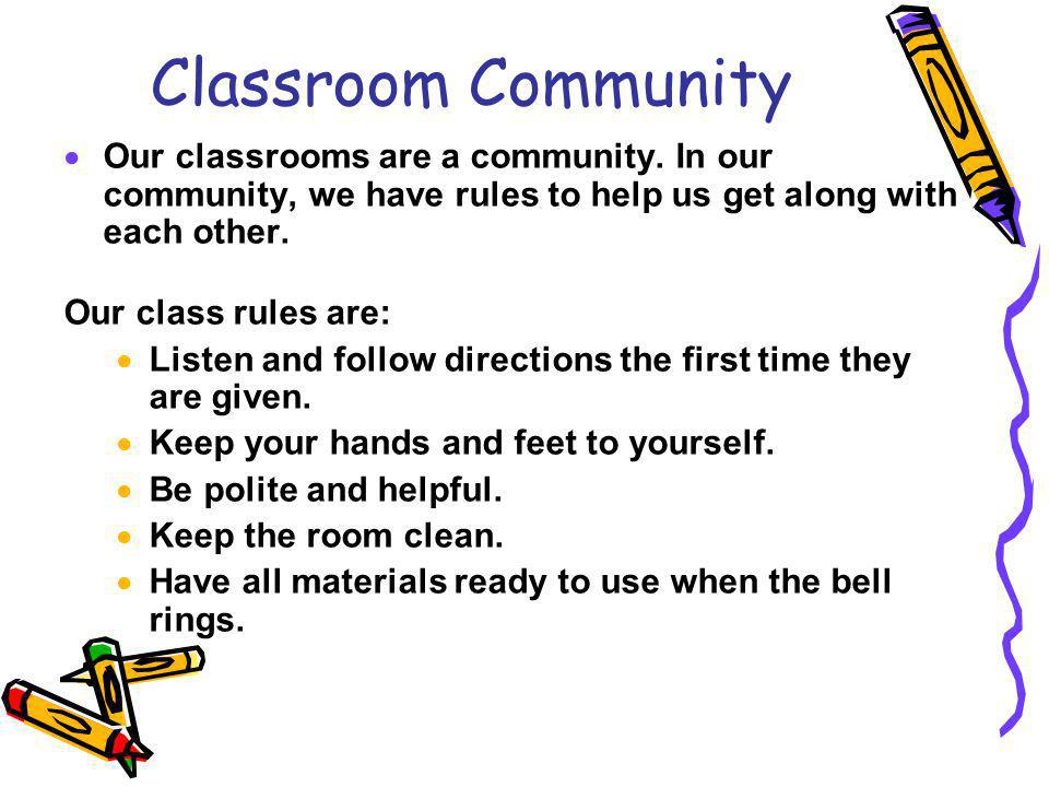 Classroom Community Our classrooms are a community.
