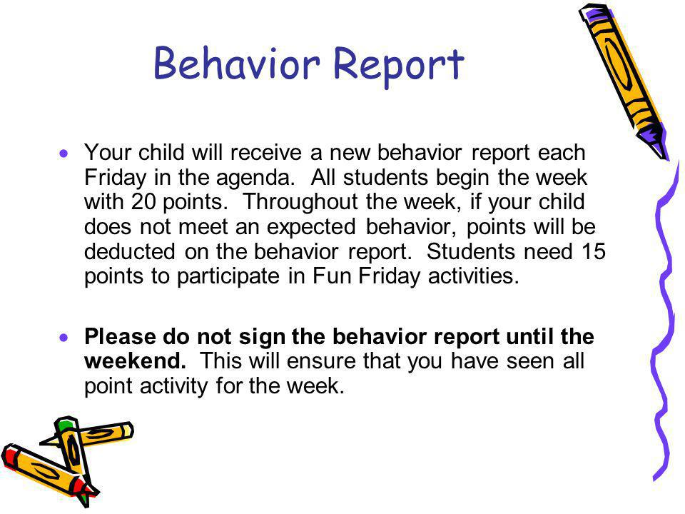 Behavior Report Your child will receive a new behavior report each Friday in the agenda.