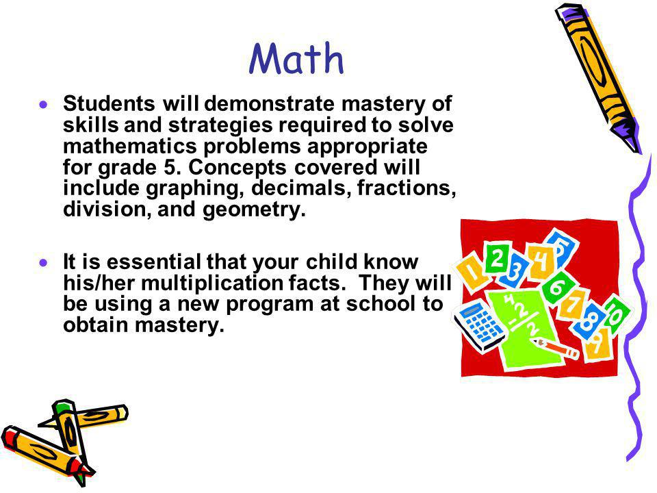 Math Students will demonstrate mastery of skills and strategies required to solve mathematics problems appropriate for grade 5.