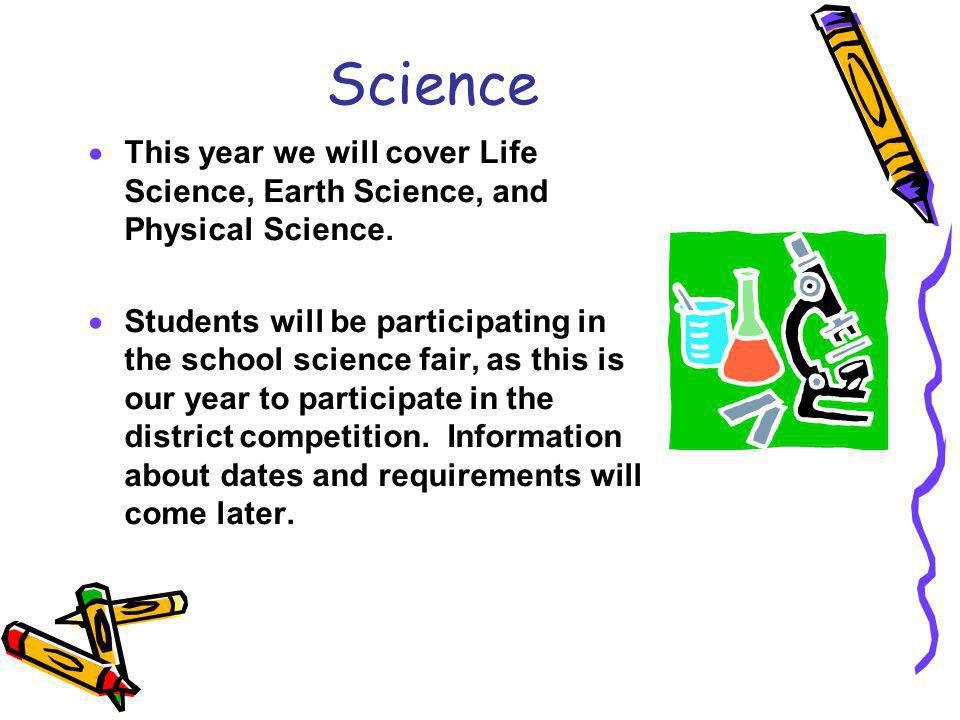 Science This year we will cover Life Science, Earth Science, and Physical Science.