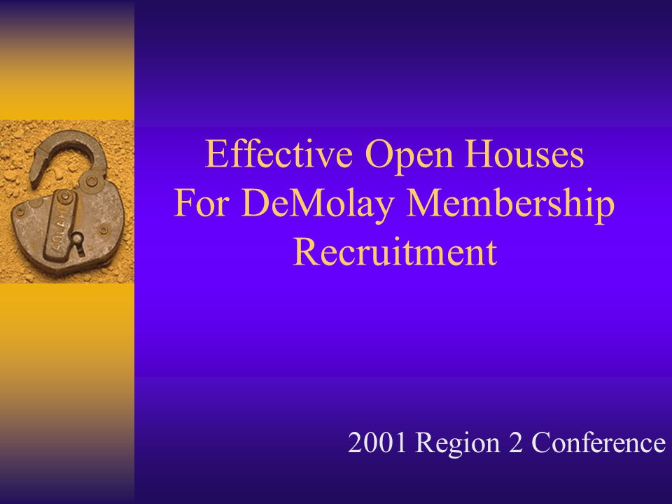 Effective Open Houses For DeMolay Membership Recruitment 2001 Region 2 Conference