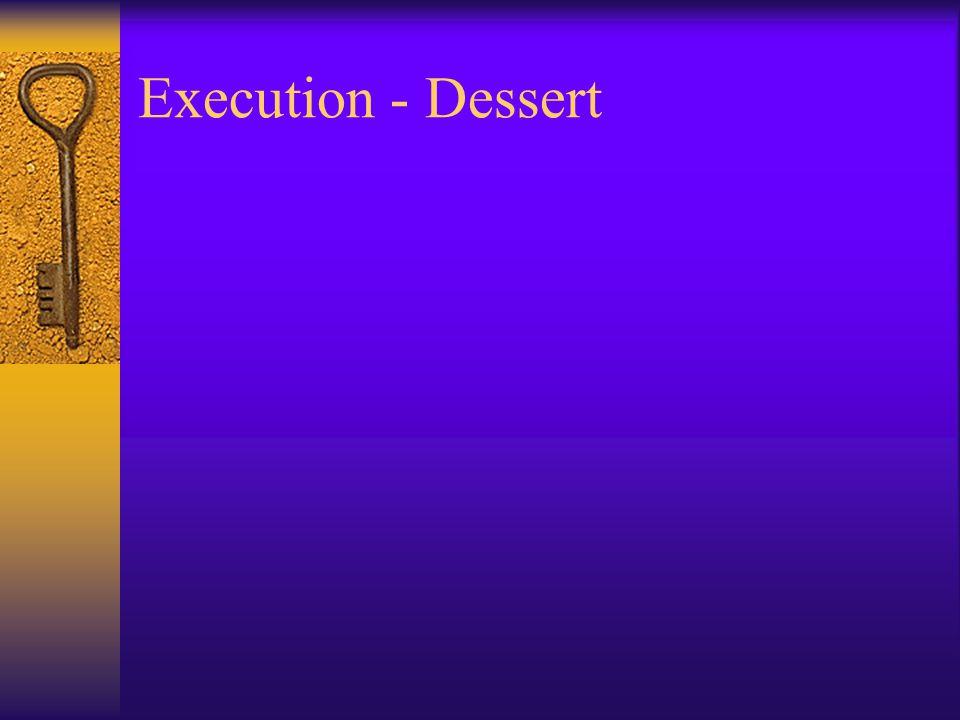 Execution - Dessert