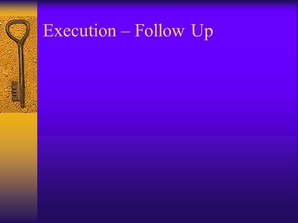 Execution – Follow Up