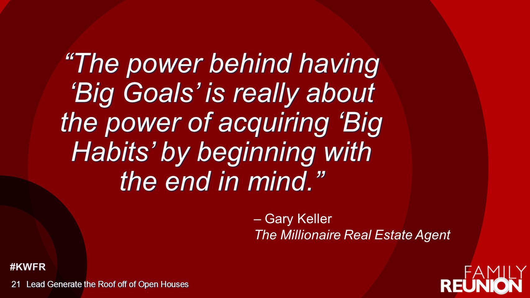#KWFR The power behind having Big Goals is really about the power of acquiring Big Habits by beginning with the end in mind. Lead Generate the Roof of