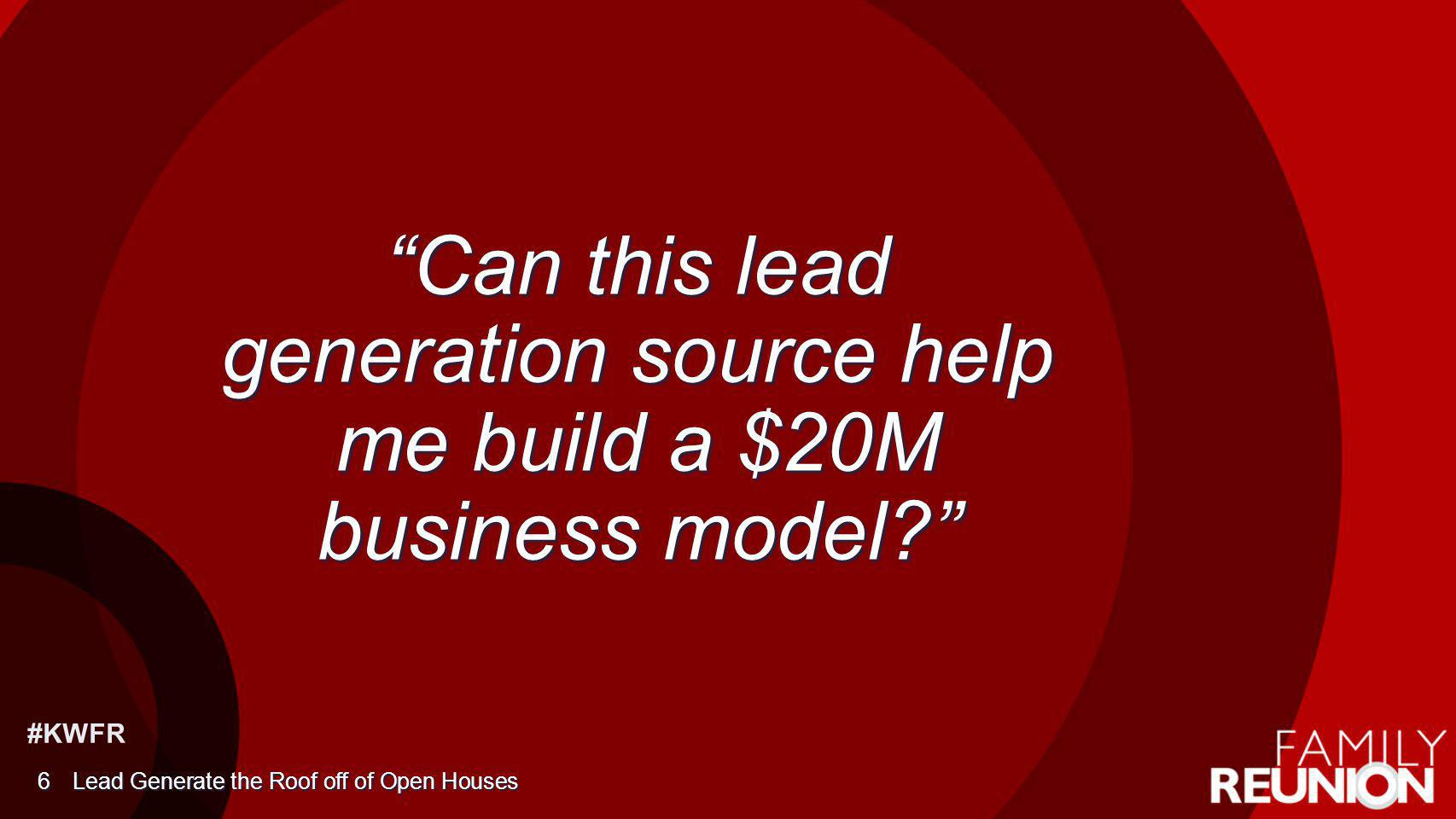 #KWFR Can this lead generation source help me build a $20M business model? Lead Generate the Roof off of Open Houses 6