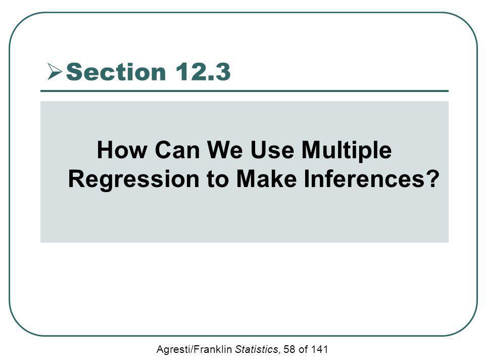Agresti/Franklin Statistics, 58 of 141 Section 12.3 How Can We Use Multiple Regression to Make Inferences?