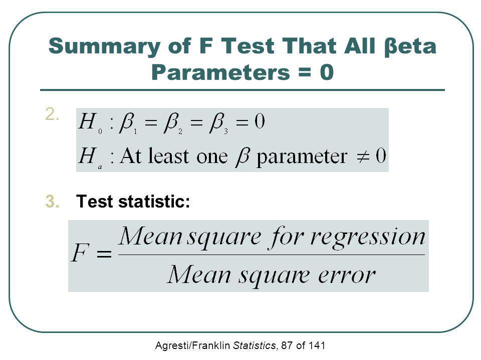 Agresti/Franklin Statistics, 87 of 141 Summary of F Test That All βeta Parameters = 0 2. 3.Test statistic: