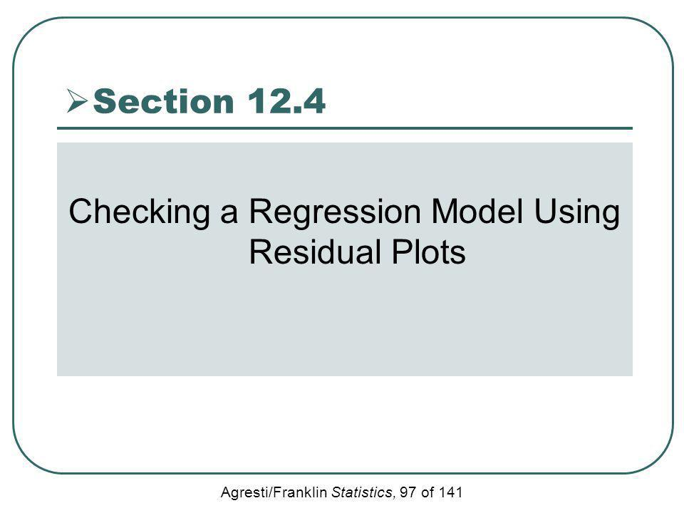 Agresti/Franklin Statistics, 97 of 141 Section 12.4 Checking a Regression Model Using Residual Plots