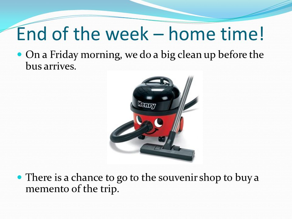 End of the week – home time! On a Friday morning, we do a big clean up before the bus arrives. There is a chance to go to the souvenir shop to buy a m