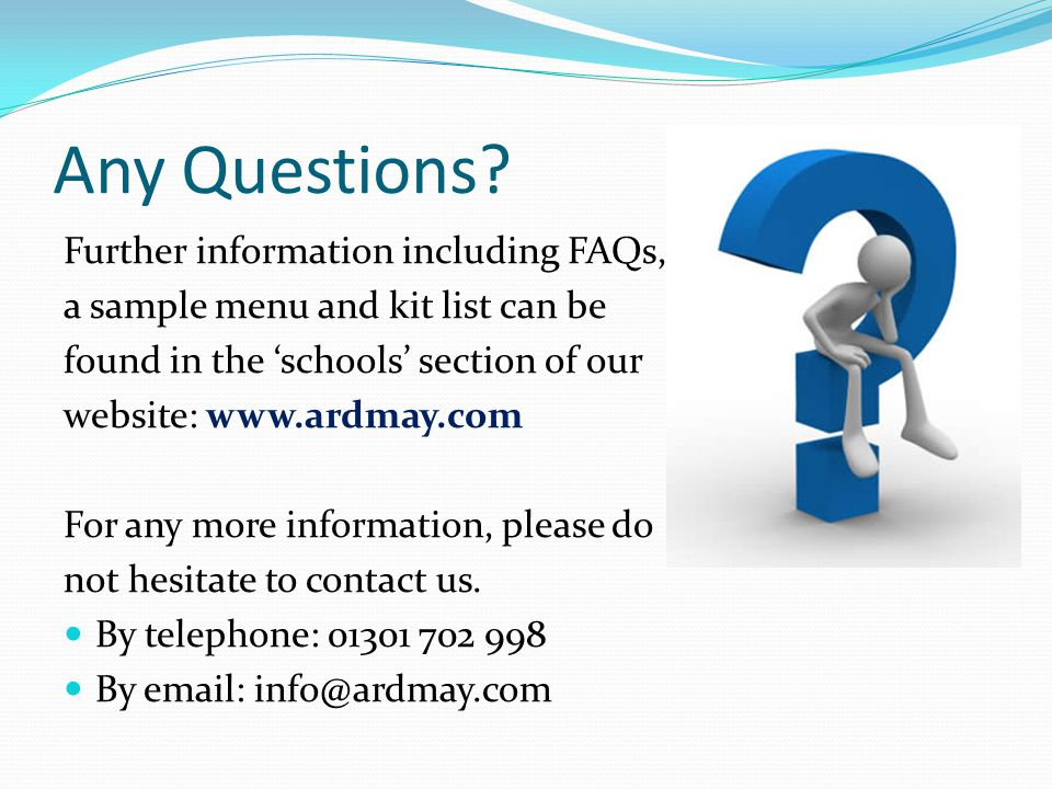 Any Questions? Further information including FAQs, a sample menu and kit list can be found in the schools section of our website: www.ardmay.com For a
