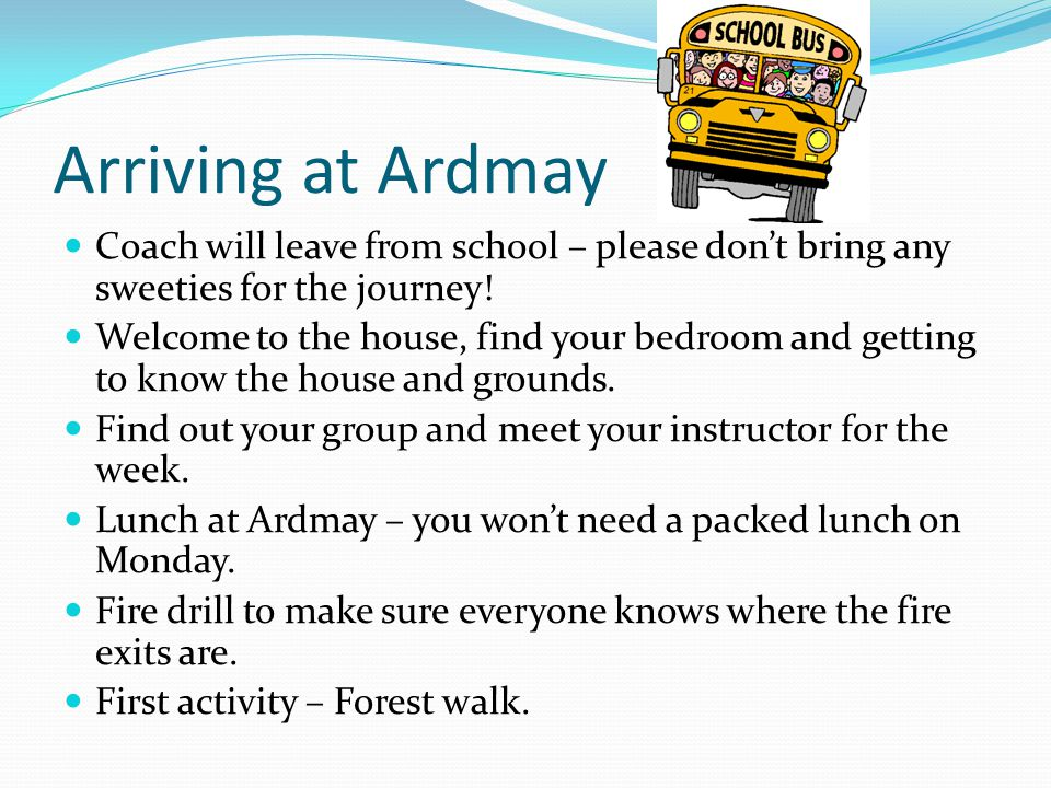 Arriving at Ardmay Coach will leave from school – please dont bring any sweeties for the journey.