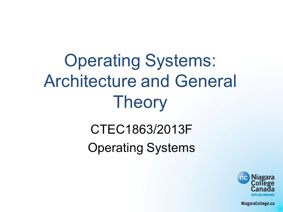 Operating Systems: Architecture and General Theory CTEC1863/2013F Operating Systems