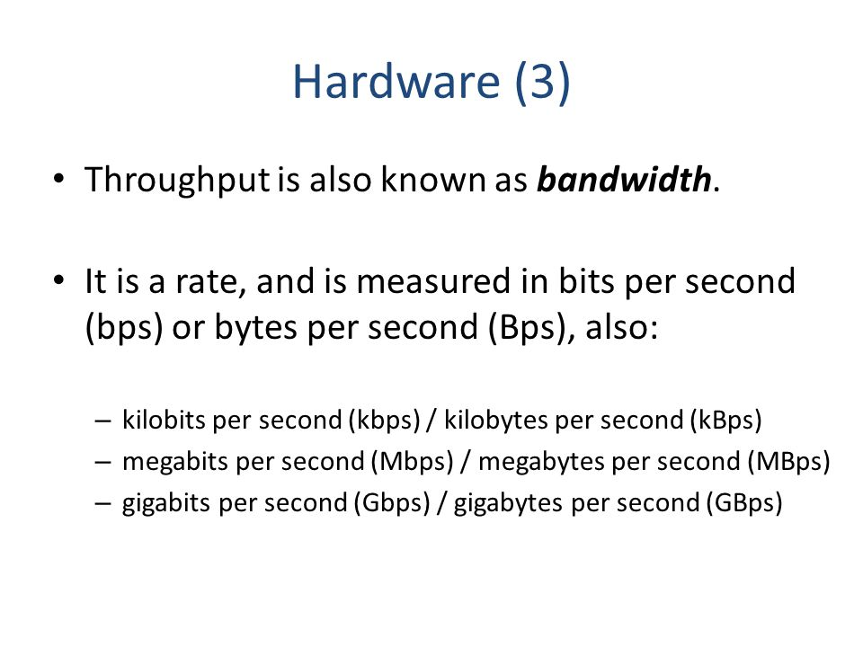Hardware (3) Throughput is also known as bandwidth.