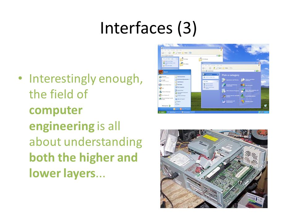 Interfaces (3) Interestingly enough, the field of computer engineering is all about understanding both the higher and lower layers...