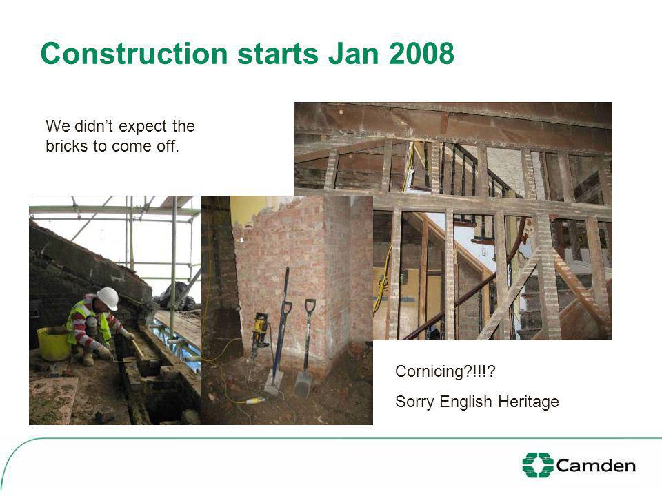 Construction starts Jan 2008 We didnt expect the bricks to come off. Cornicing?!!!? Sorry English Heritage