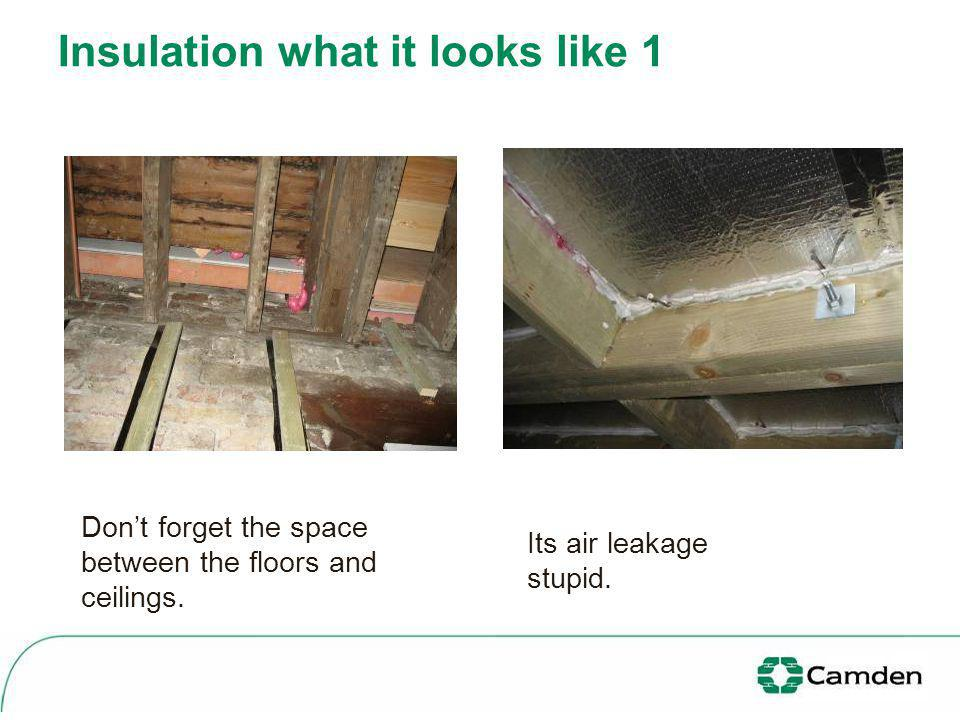 Insulation what it looks like 1 Its air leakage stupid. Dont forget the space between the floors and ceilings.