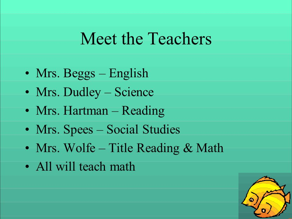 Meet the Teachers Mrs. Beggs – English Mrs. Dudley – Science Mrs.