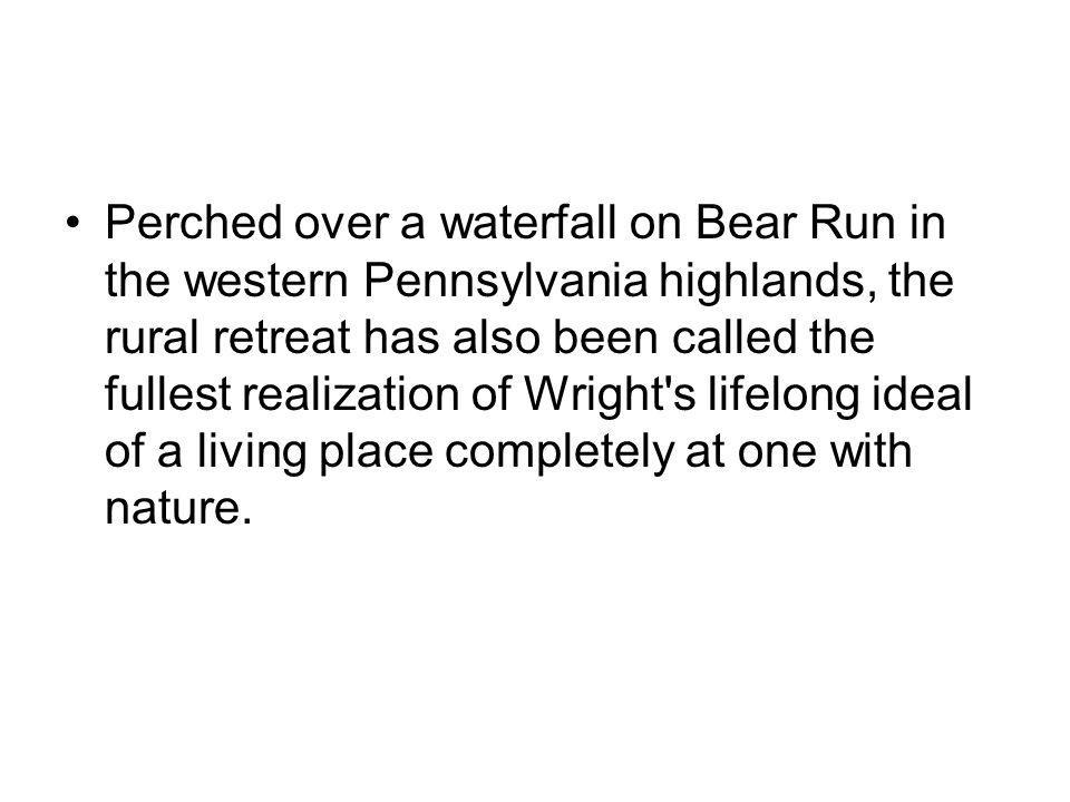Perched over a waterfall on Bear Run in the western Pennsylvania highlands, the rural retreat has also been called the fullest realization of Wright's