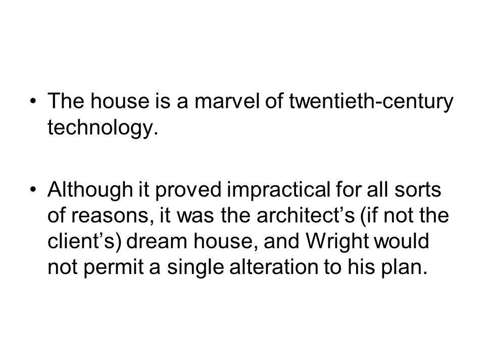 The house is a marvel of twentieth-century technology. Although it proved impractical for all sorts of reasons, it was the architects (if not the clie