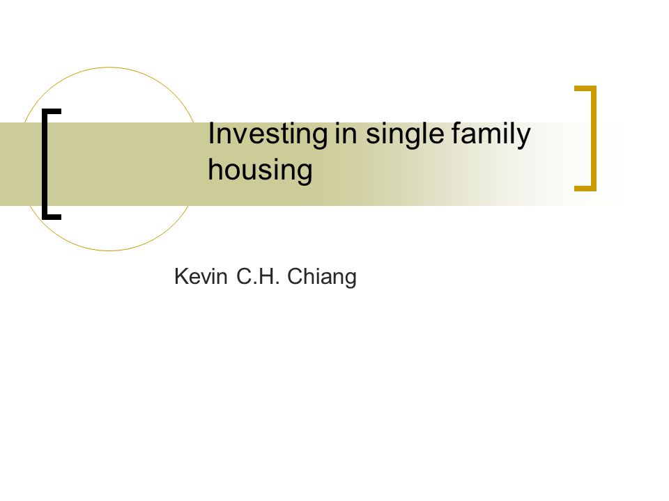 Investing in single family housing Kevin C.H. Chiang