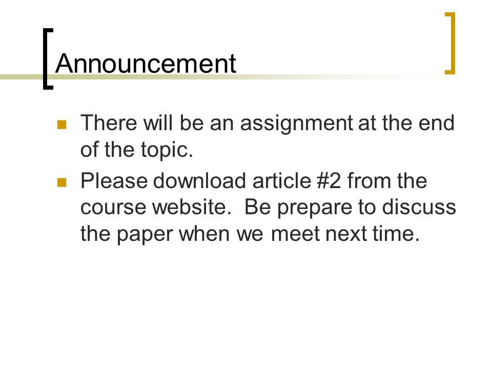 Announcement There will be an assignment at the end of the topic. Please download article #2 from the course website. Be prepare to discuss the paper