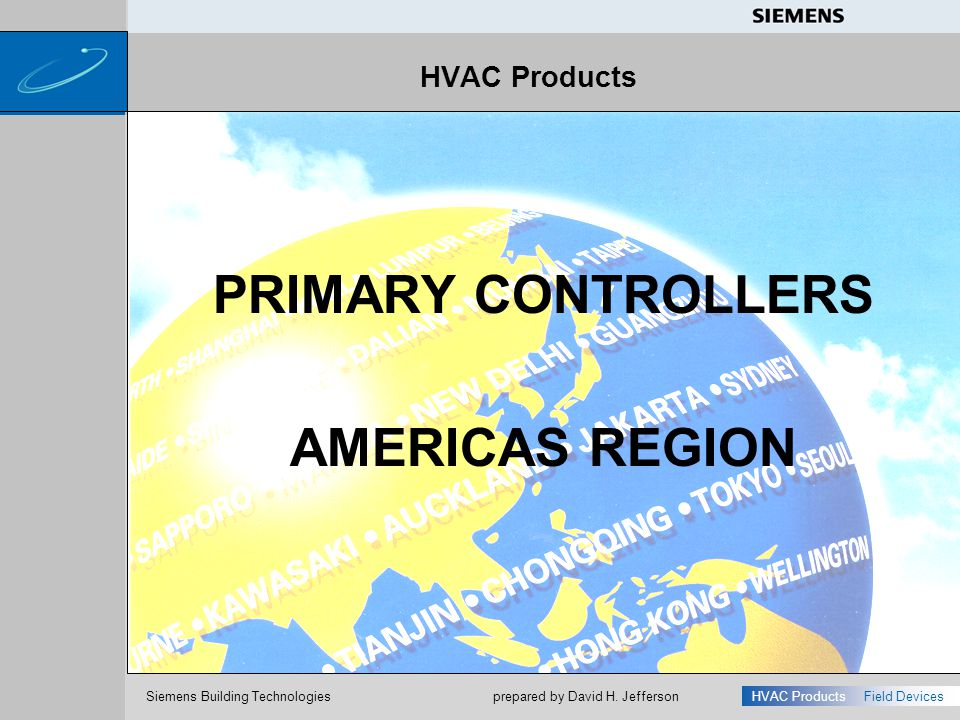 s Siemens Building Technologies HVAC ProductsField Devices prepared by David H. Jefferson HVAC Products PRIMARY CONTROLLERS AMERICAS REGION