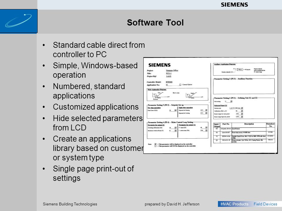 s Siemens Building Technologies HVAC ProductsField Devices prepared by David H. Jefferson Standard cable direct from controller to PC Simple, Windows-