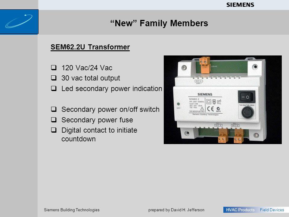 s Siemens Building Technologies HVAC ProductsField Devices prepared by David H. Jefferson New Family Members SEM62.2U Transformer 120 Vac/24 Vac 30 va