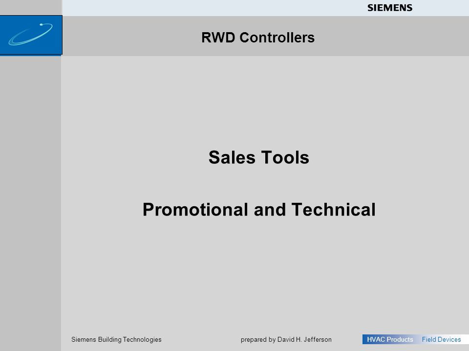 s Siemens Building Technologies HVAC ProductsField Devices prepared by David H. Jefferson Sales Tools Promotional and Technical RWD Controllers