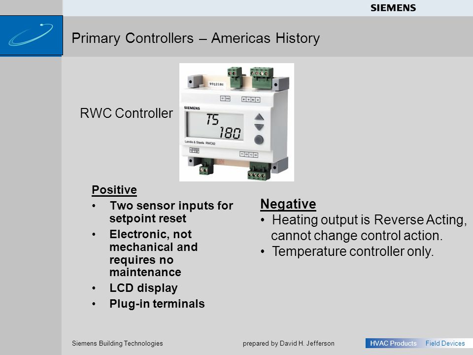 s Siemens Building Technologies HVAC ProductsField Devices prepared by David H. Jefferson Positive Two sensor inputs for setpoint reset Electronic, no
