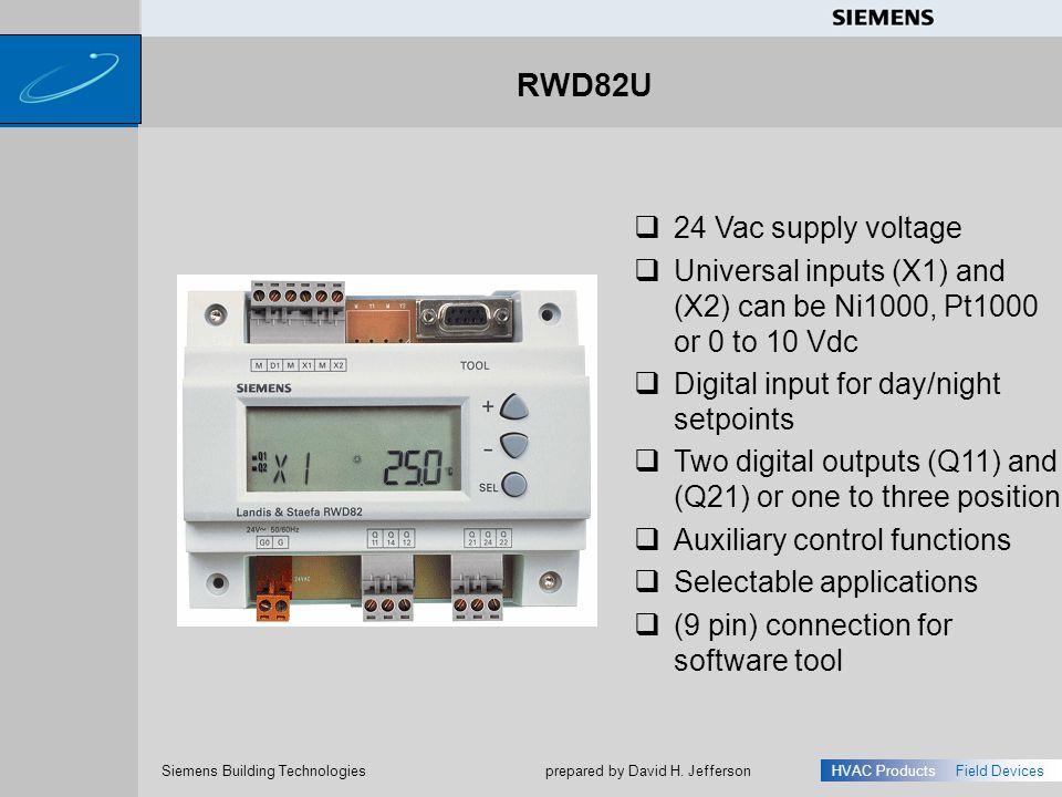 s Siemens Building Technologies HVAC ProductsField Devices prepared by David H. Jefferson RWD82U 24 Vac supply voltage Universal inputs (X1) and (X2)