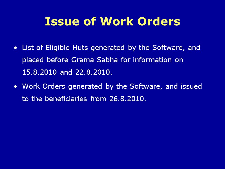 Issue of Work Orders List of Eligible Huts generated by the Software, and placed before Grama Sabha for information on 15.8.2010 and 22.8.2010. Work O