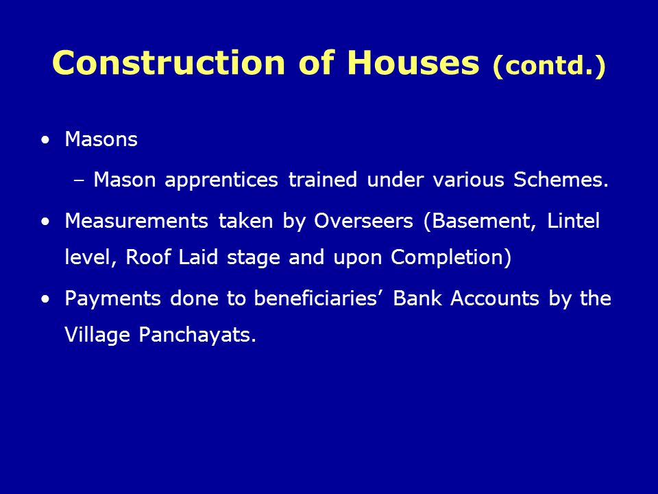 Construction of Houses (contd.) Masons –Mason apprentices trained under various Schemes. Measurements taken by Overseers (Basement, Lintel level, Roof