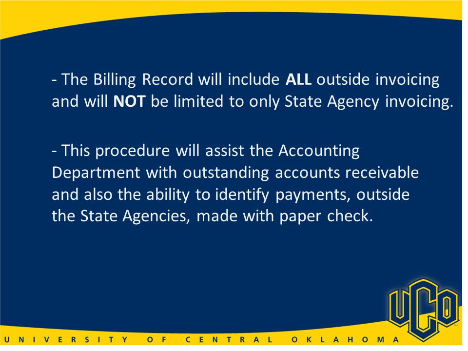 - The Billing Record will include ALL outside invoicing and will NOT be limited to only State Agency invoicing.
