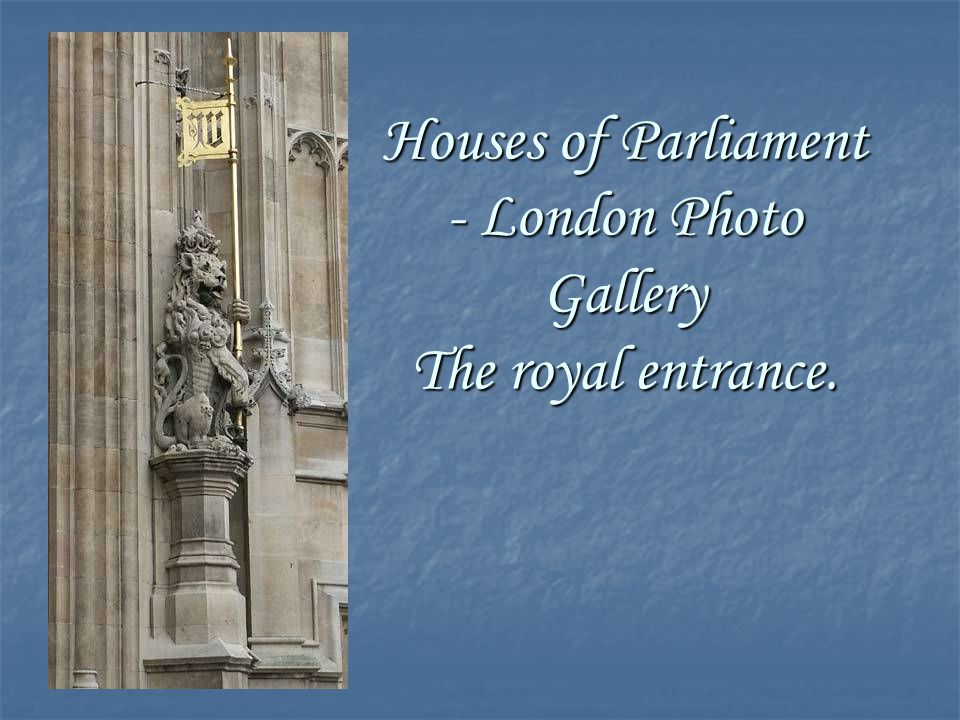 Houses of Parliament - London Photo Gallery The royal entrance.