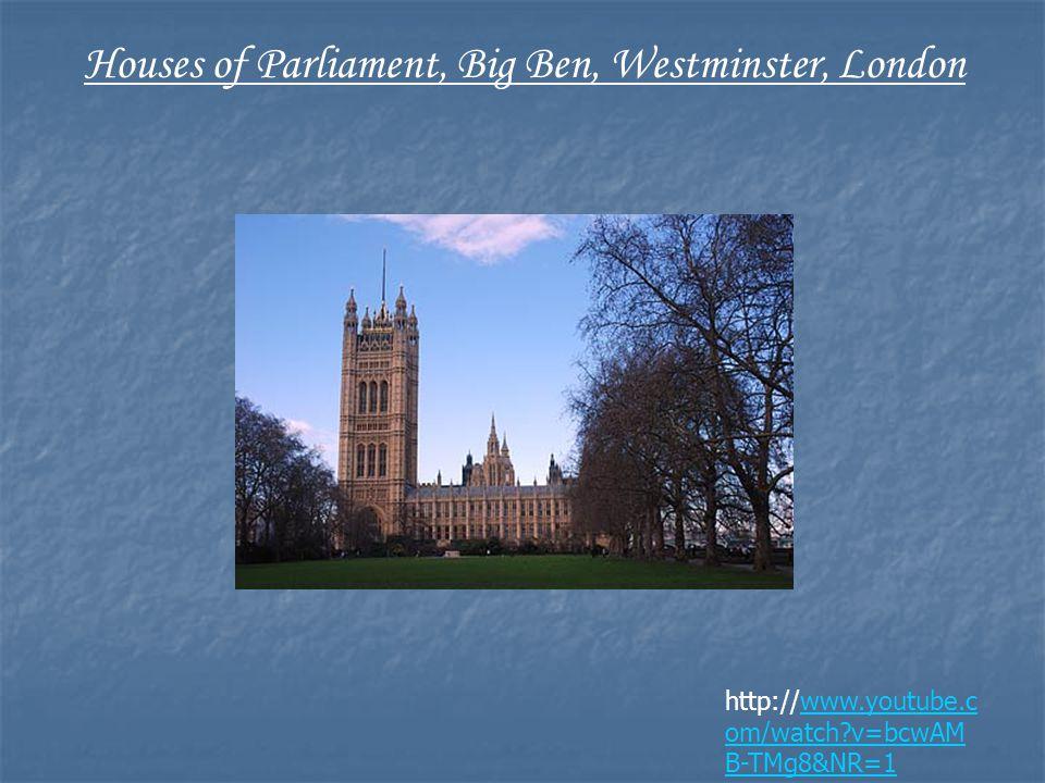 http://www.youtube.c om/watch?v=bcwAM B-TMg8&NR=1www.youtube.c om/watch?v=bcwAM B-TMg8&NR=1 Houses of Parliament, Big Ben, Westminster, London