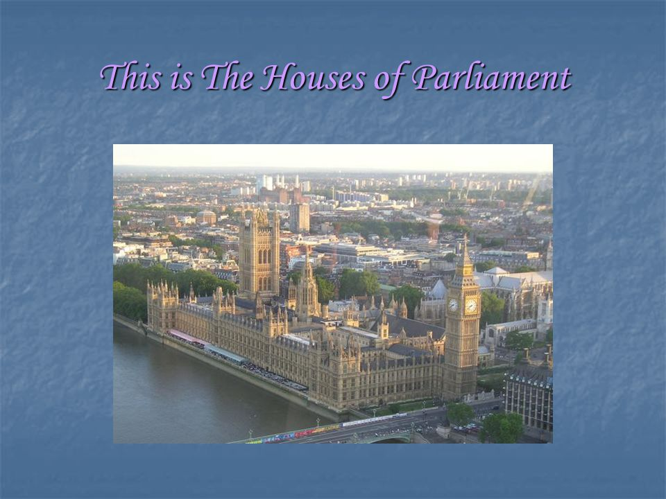 This is The Houses of Parliament