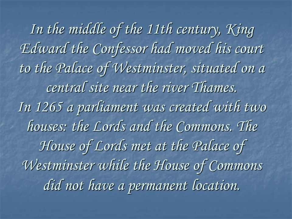 In the middle of the 11th century, King Edward the Confessor had moved his court to the Palace of Westminster, situated on a central site near the riv