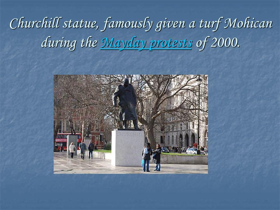 Churchill statue, famously given a turf Mohican during the M M M M M aaaa yyyy dddd aaaa yyyy p p p p rrrr oooo tttt eeee ssss tttt ssss of 2000.