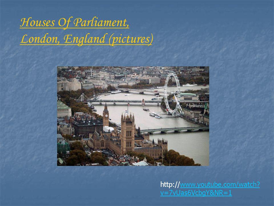 http://www.youtube.com/watch v=7vUas6VcbgY&NR=1 Houses Of Parliament, London, England (pictures)