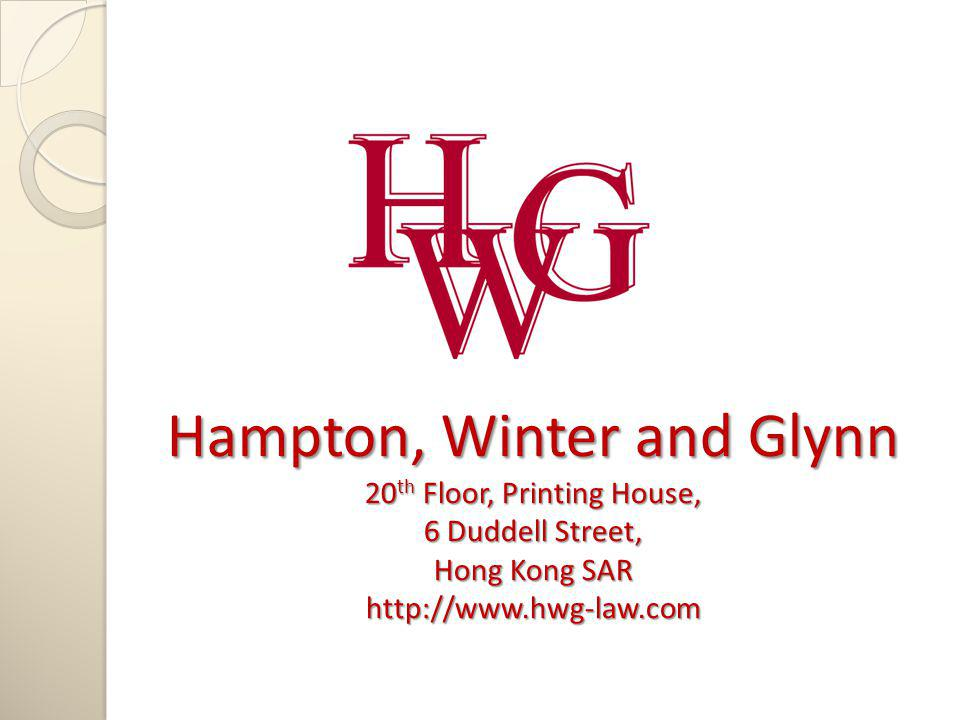 Hampton, Winter and Glynn 20 th Floor, Printing House, 6 Duddell Street, Hong Kong SAR http://www.hwg-law.com