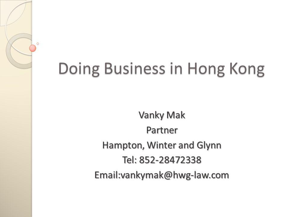 Doing Business in Hong Kong Vanky Mak Partner Hampton, Winter and Glynn Tel: 852-28472338 Email:vankymak@hwg-law.com