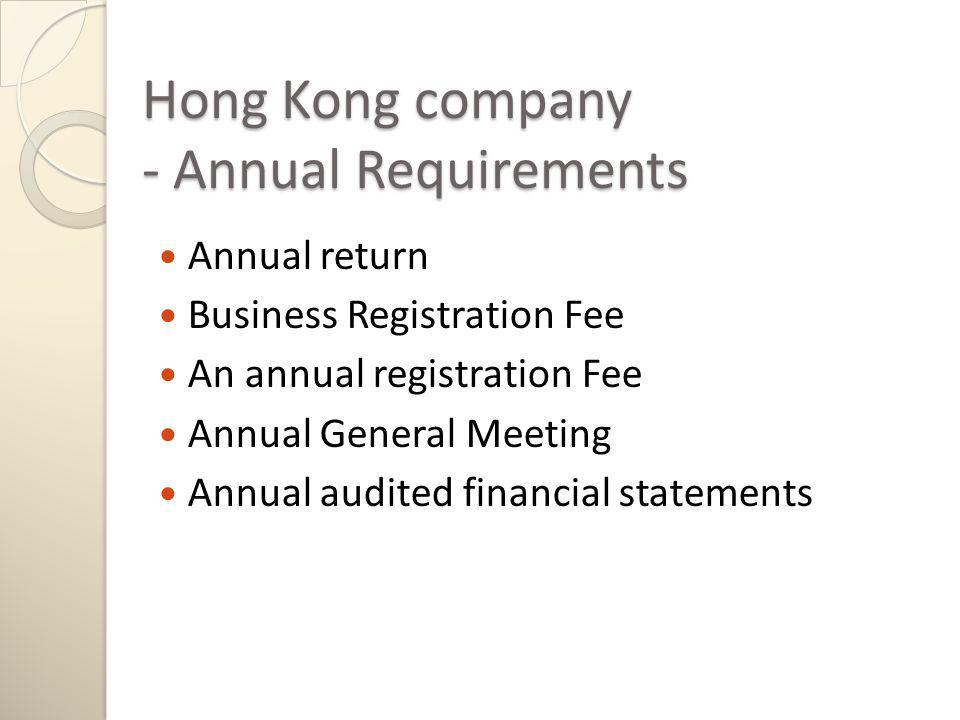 Hong Kong company - Annual Requirements Annual return Business Registration Fee An annual registration Fee Annual General Meeting Annual audited financial statements
