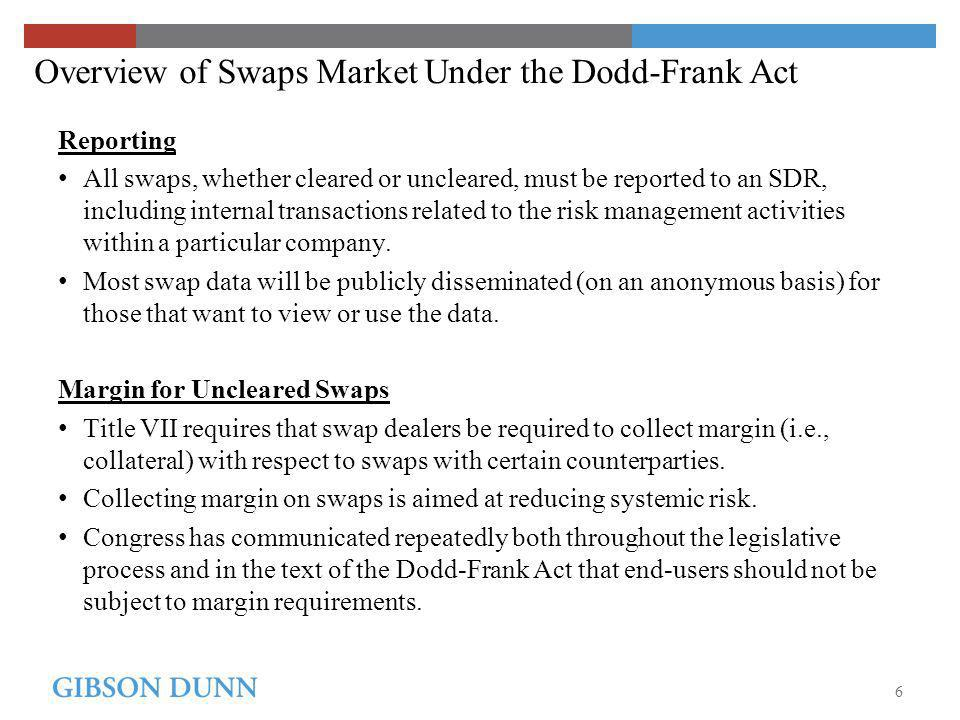 Overview of Swaps Market Under the Dodd-Frank Act Reporting All swaps, whether cleared or uncleared, must be reported to an SDR, including internal transactions related to the risk management activities within a particular company.
