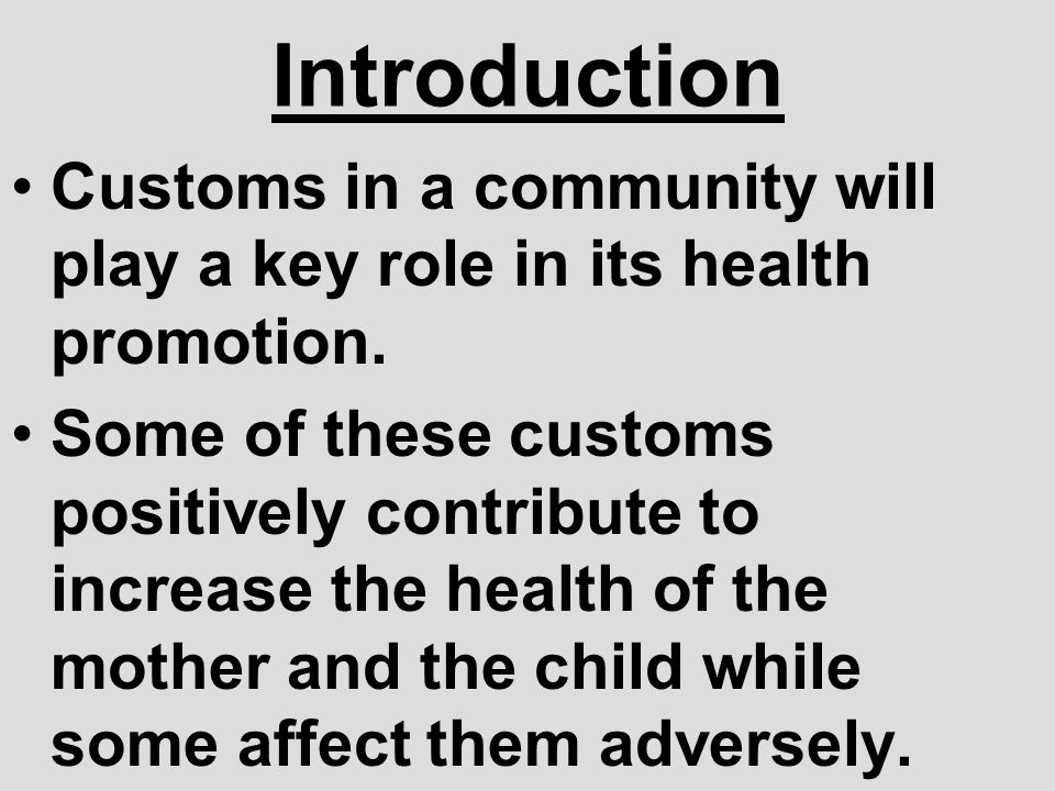 Introduction Customs in a community will play a key role in its health promotion. Some of these customs positively contribute to increase the health o
