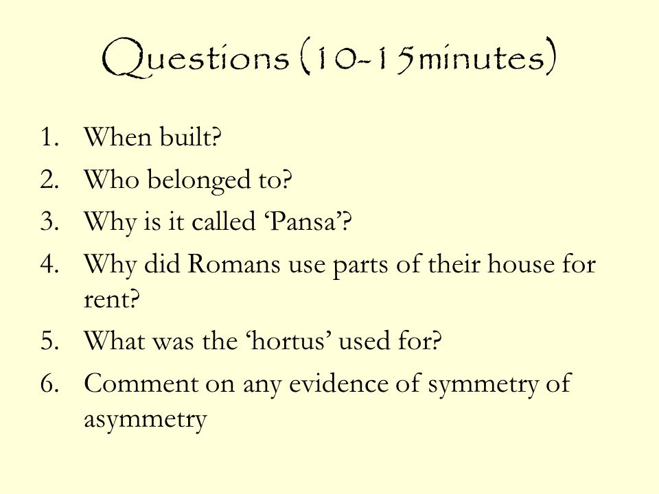 Questions (10-15minutes) 1.When built? 2.Who belonged to? 3.Why is it called Pansa? 4.Why did Romans use parts of their house for rent? 5.What was the