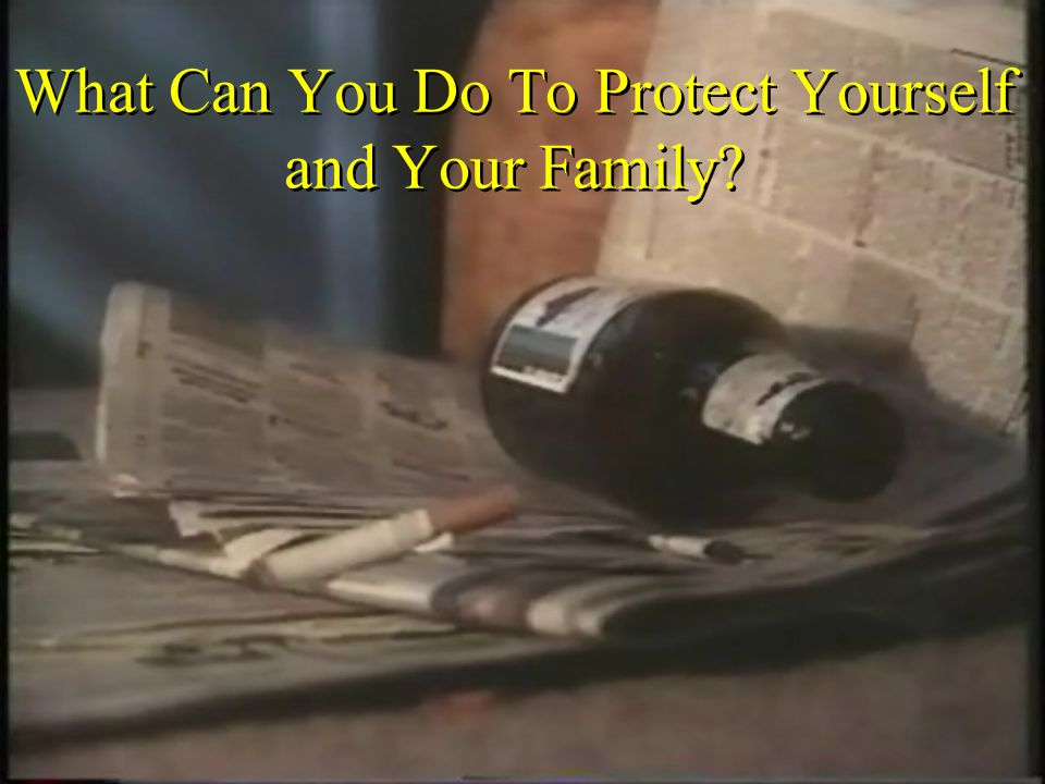 What Can You Do To Protect Yourself and Your Family?
