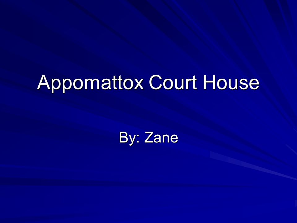 Appomattox Court House By: Zane